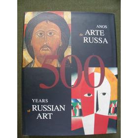 500 Anos De Arte Russa 500 Years Of Russian Art Bilíngue