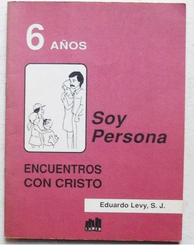 6 años / soy persona: encuentros con cristo / levy