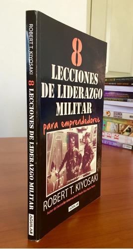 8 lecciones de liderazgo militar...  por robert t. kiyosaki