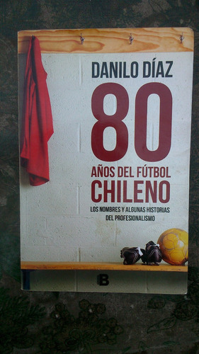 80 años del fútbol chileno danilo díaz