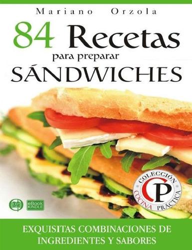 84 recetas para preparar sandwiches - mariano orzola-