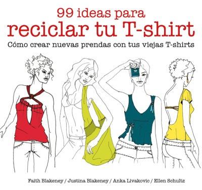 99 ideas para reciclar tu t-shirt(libro )