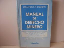 Manual De Derecho Minero  Pigretti Eduardo Derecho Minero
