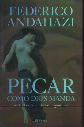 Pecar Como Dios Manda. Federico Andahazi. Planeta