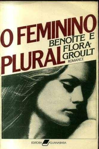 Livro O Feminino Plural - Benoîte E Flora Groult Original