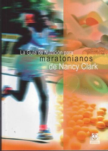 La Guia De Nutricion Para Maratonianos - Clark - Paidotribo