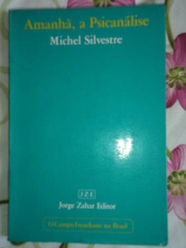 Amanhã, A Psicanálise - Michel Silvestre