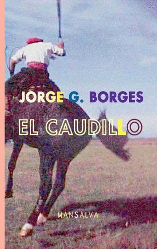 Jorge G. Borges - El Caudillo