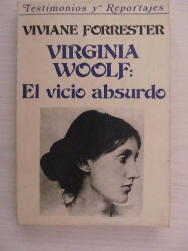Virginia Wolf : El Vicio De Lo Absurdo - Viviane Forrester