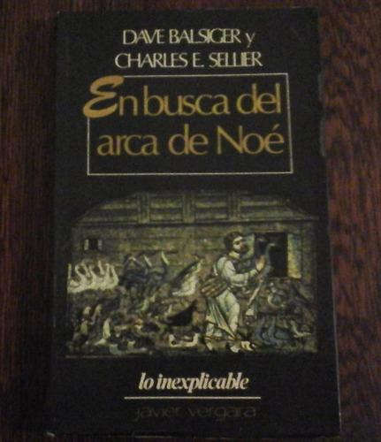 En Busca Del Arca De Noé. Dave Balsiger Y Charles E. Sellier