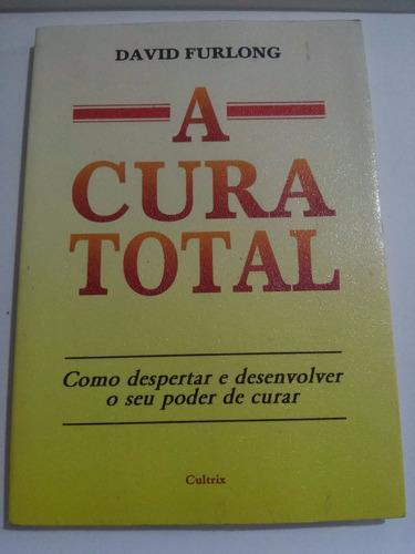 A Cura Total - David Furlong - Cultrix Original