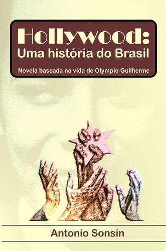 Hollywood: Uma História Do Brasil, Vida Olympio Guilherme
