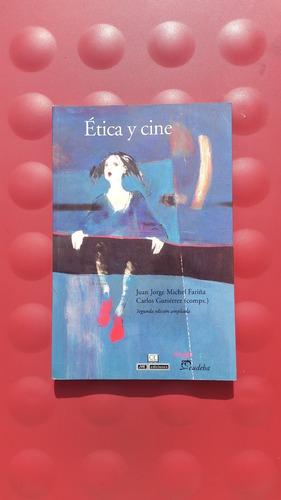 Etica Y Cine *** Juan Jorge Michel Fariña *** Eudeba
