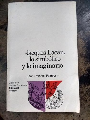 Jacques Lacan, Lo Simbólico Y Lo Imaginario.j.m.palmier