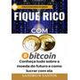 Fique Rico Com Bitcoin: Conheça Tudo Sobre A Moeda Do Futur