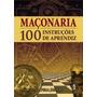 Maçonaria 100 Instruções De Aprendiz Raymundo D´ Elia Jr