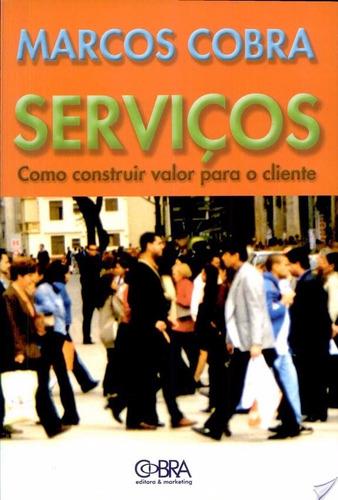 Serviços: Como Construir Valor Para O Cliente - Marcos Cobra