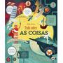 Livro Infantil Tudo Sobre As Coisas Editora Usborne