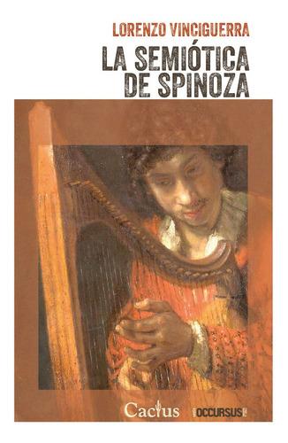 La Semiotica De Spinoza - Lorenzo Vinciguerra - Cactus