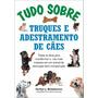 Livro Tudo Sobre Truques E Adestramento De Cães