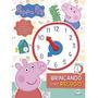 Livro Relógio Aprendendo Horas Didático Infantil Peppa Pig