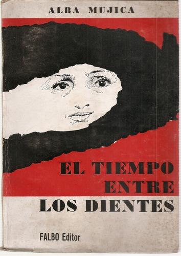 El Tiempo Entre Los Dientes - Alba Mujica - Falbo