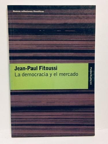 La Democracia Y El Mercado - Jean Paul Fitoussi