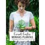 Livro Minhas Plantas Jardinagem Para Todos Carol Costa