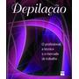 Livro Depilação O Profissional, A Técnica E O Mercado D