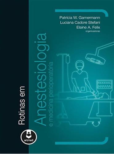Rotinas Em Anestesiologia E Medicina Perioperatória