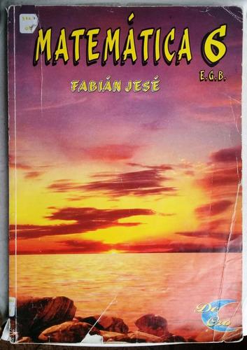 Matemática 6 Egb / Fabián Jesé (ed. De Oro 2001)
