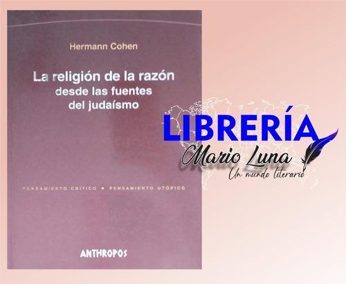 La Religión De La Razón Desde Las Fuentes Del Judaísmo