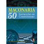 Maçonaria 50 Instruções De Companheiro Raymundo D´ Elia Jr