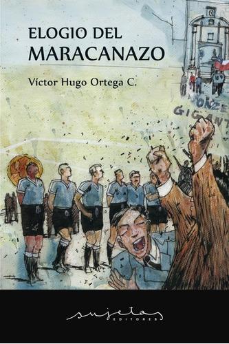 Elogio Del Maracanazo De Víctor Hugo Ortega C.