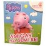 Livro Peppa Pig Livro Com Fantoche Amigas Para Sempre