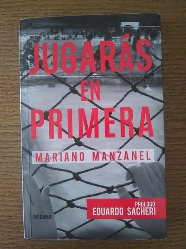 Jugarás En Primera | Mariano Manzanel