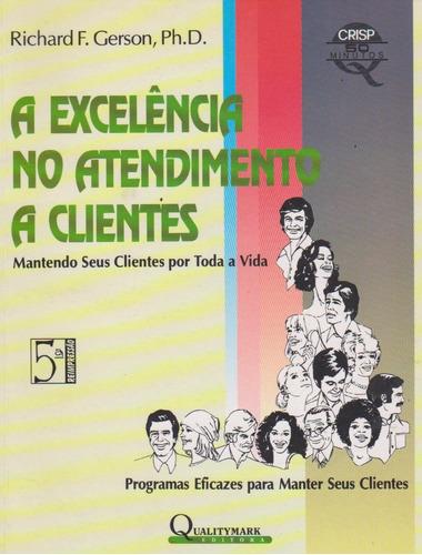 A Excelência No Atendimento A Clientes - Richard F. Gerson Original