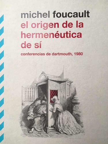 El Origen De La Hermenéutica De Sí. Michel Foucault.