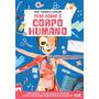 Livro Tudo Sobre O Corpo Humano: Viaje, Conheça E Explore