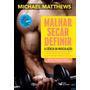 Malhar, Secar, Definir A Ciencia Da Musculacao