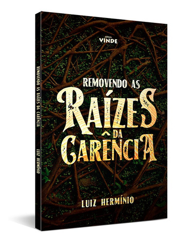 Removendo As Raízes Da Carência - Livro - Pr. Luiz Herminio