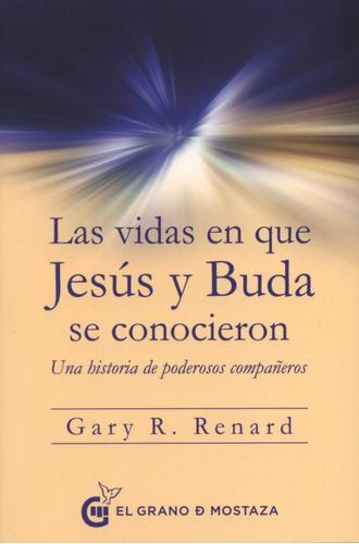 Las Vidas En Que Jesús Y Buda Se Conocieron - Gary R. Renard
