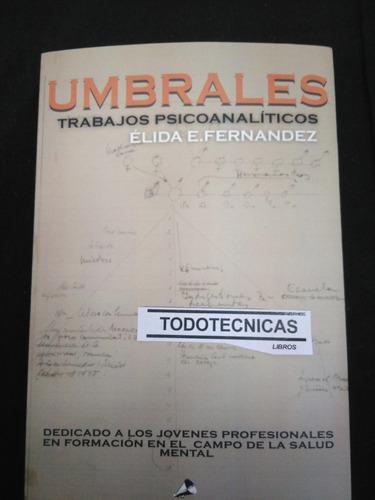 Umbrales Trabajos Psicoanalíticos   De Élida Fernández  -mg-