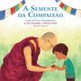 Livro A Semente Da Compaixão