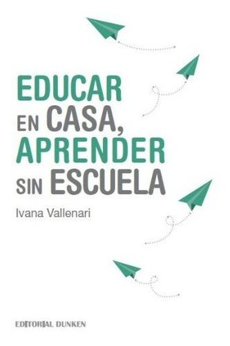 Ebook - Educar En Casa, Aprender Sin Escuela - Homeschooling