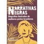 Narrativas Negras: Biografias Ilustradas De Mulheres Pre...