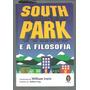 South Park E A Filosofia William Irwin E Robert Arp