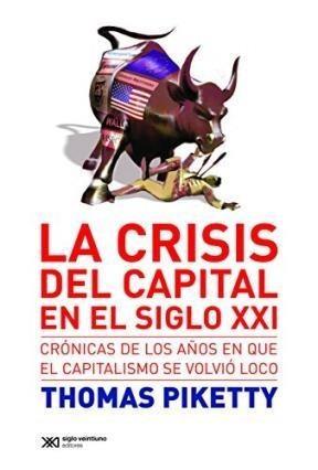 Crisis Del Capital En El Siglo Xxi - Piketty Thomas (papel)