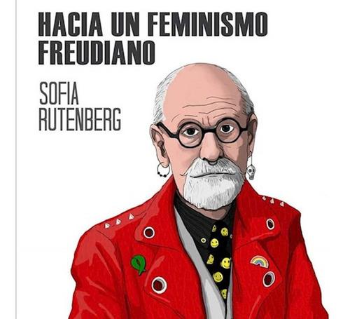 Hacia Un Feminismo Freudiano - Sofia Rutenberg