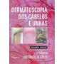 Livro Dermatoscopia Dos Cabelos E Unhas 2ª Edição